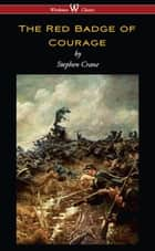 The Red Badge of Courage (Wisehouse Classics Edition) ebook by Stephen Crane