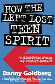 How the Left Lost Teen Spirit - (And how they're getting it back!) ebook by Danny Goldberg