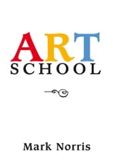 ART SCHOOL ebook by Mark Alan Norris