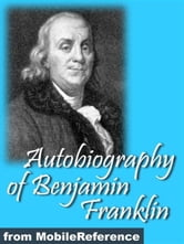 Autobiography Of Benjamin Franklin.: Illustrated (Mobi Classics) ebook by Benjamin Franklin