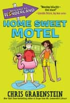 Welcome to Wonderland #1: Home Sweet Motel eBook by Chris Grabenstein