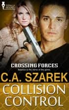 Collision Control: Crossing Forces Book 4 ebook by C.A. Szarek