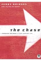 The Chase - Pursuing Holiness in Your Everyday Life ebook by Jerry Bridges