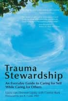 Trauma Stewardship ebook by Laura van Dernoot Lipsky,Connie Burk