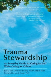 Trauma Stewardship - An Everyday Guide to Caring for Self While Caring for Others ebook by Laura van Dernoot Lipsky, Connie Burk