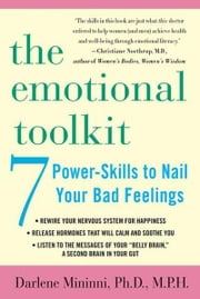 The Emotional Toolkit - Seven Power-Skills to Nail Your Bad Feelings ebook by Darlene Mininni