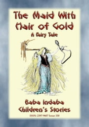 THE MAID WITH HAIR OF GOLD - A European Fairy Tale - Baba Indaba's Children's Stories - Issue 330 ebook by Anon E. Mouse
