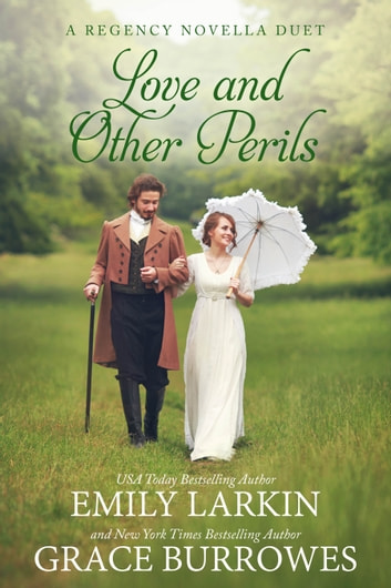 Love and Other Perils - A Regency Novella Duet ebook by Grace Burrowes,Emily Larkin