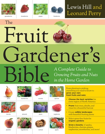 The Fruit Gardener's Bible - A Complete Guide to Growing Fruits and Nuts in the Home Garden ebook by Lewis Hill,Leonard Perry