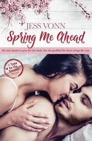 Spring Me Ahead - Love by the Seasons, #3 ebook by Jess Vonn