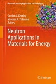 Neutron Applications in Materials for Energy ebook by Gordon J. Kearley,Vanessa K. Peterson
