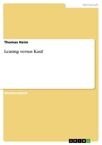 Leasing versus Kauf ebook by Thomas Heim