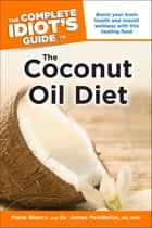 The Complete Idiot's Guide to the Coconut Oil Diet ebook by Maria Blanco, CFH,Dr. James Pendleton ND, NMD