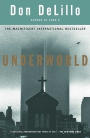 Underworld - A Novel ebook by Don DeLillo