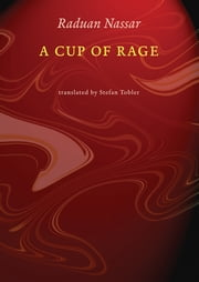 A Cup of Rage ebook by Raduan Nassar, Stefan Tobler