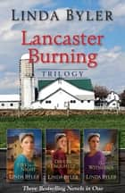 Lancaster Burning Trilogy ebook by Linda Byler