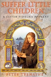 Suffer Little Children - A Sister Fidelma Mystery ebook by Peter Tremayne