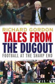 Tales from the Dugout - Football at the Sharp End ebook by Richard Gordon
