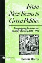 From New Towns to Green Politics ebook by Dennis Hardy