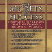 The Secrets of Success - Nine Self-Help Classics That Have Changed the Lives of Millions audiobook by James Allen, Russel Conwell, Frederic Van Rensselaer Day,...