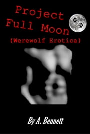 Project Full Moon ebook by A. Bennett