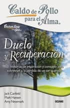 Caldo de pollo para el alma: duelo y recuperación 電子書 by Jack Canfield, Mark Victor Hansen, Amy Newmark