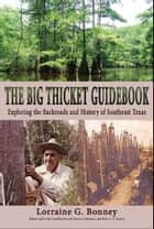 Big Thicket Guidebook - Exploring the Backroads and History of Southeast Texas ebook by Lorraine G. Bonney