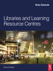 Libraries and Learning Resource Centres ebook by Brian Edwards