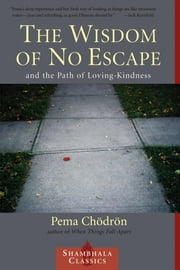 The Wisdom of No Escape - And the Path of Loving Kindness ebook by Kobo.Web.Store.Products.Fields.ContributorFieldViewModel