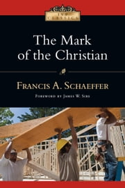 The Mark of the Christian ebook by Francis A. Schaeffer, James W. Sire