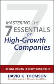 Mastering the 7 Essentials of High-Growth Companies - Effective Lessons to Grow Your Business ebook by David G. Thomson