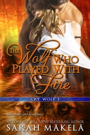 The Wolf Who Played With Fire - New Adult Paranormal Romance ebook by Sarah Makela