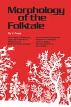 Morphology of the Folktale - Second Edition, Revised and Edited with Preface by Louis A. Wagner, Introduction by Alan Dundes ebook by V. Propp, Laurence Scott, Louis A. Wagner