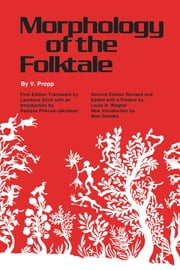 Morphology of the Folktale - Second Edition, Revised and Edited with Preface by Louis A. Wagner, Introduction by Alan Dundes ebook by V. Propp,Laurence Scott,Louis A. Wagner