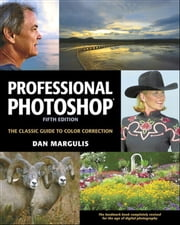 Professional Photoshop - The Classic Guide to Color Correction, Fifth Edition ebook by Dan Margulis