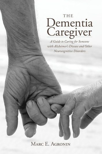 The dementia caregiver ebook by marc e agronin 9781442231924 the dementia caregiver a guide to caring for someone with alzheimers disease and other neurocognitive fandeluxe PDF