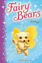Sunny: Fairy Bears 2 ebook by Julie Sykes