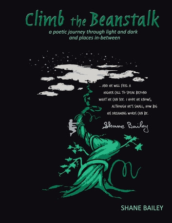 Climb the Beanstalk - A Poetic Journey Through Light and Dark (And Places In-Between) ebook by Shane Bailey
