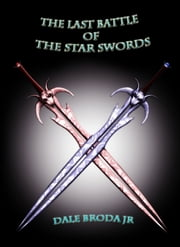 The Last Battle Of The Star Swords ebook by Dale Broda Jr