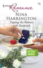 Tipping the Waitress with Diamonds ebook by Nina Harrington