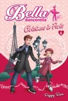 Bella Dancerella - Christmas in Paris ebook by Poppy Rose