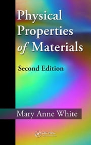 Physical Properties of Materials, Second Edition ebook by White, Mary Anne