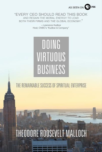 Doing Virtuous Business - The Remarkable Success of Spiritual Enterprise eBook by Theodore Roosevelt Malloch
