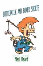 Buttermilk and Boxer Shorts ebook by Neal Beard