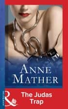 The Judas Trap (Mills & Boon Modern) (The Anne Mather Collection) ebook by Anne Mather