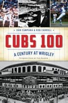 Cubs 100 ebook by Dan Campana,Rob Carroll