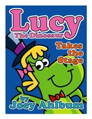 Lucy the Dinosaur: Takes the Stage ebook by Joey Ahlbum