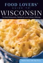 Food Lovers' Guide to® Wisconsin - The Best Restaurants, Markets & Local Culinary Offerings ebook by Martin Hintz, Pam Percy
