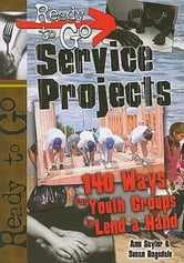 Ready-to-Go Service Projects - 140 Ways for Youth Groups to Lend a Hand ebook by Ann Saylor,Susan Ragsdale