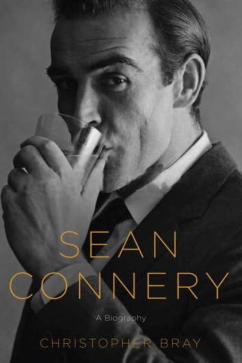 Sean Connery: A Biography ebook by Christopher Bray